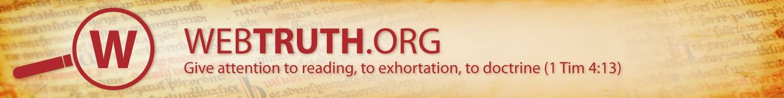 Web Truth – Give attention to reading, to exhortation, to doctrine (1 Tim 4:13)